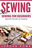 Sewing: Sewing for Beginners - Master the Art of Sewing + 2 Bonus BOOKS (how to sew for beginners, how to sew, sew, sewing for beginners, sewing, sewi