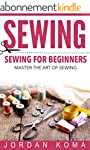 Sewing: Sewing for Beginners - Master...