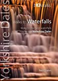Neil Coates Walks to Waterfalls: Walks to the Best Waterfalls in the Yorkshire Dales (Yorkshire Dales: Top 10 Walks)