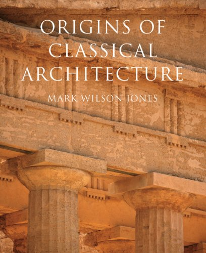 The Origins of Classical Architecture: Temples, Orders and Gifts to the Gods in Ancient Greece