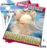 HOW TO DEFEAT PROCRASTINATION AN ENHANCED MP3 CD AUDIO GUIDE