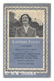 Kathleen Ferrier, 1912-1953 A memoir (with 50 Illustrations)