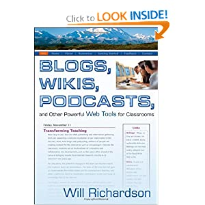 Blogs, Wikis, Podcasts, and Other Powerful Web Tools for Classrooms - Will Richardson
