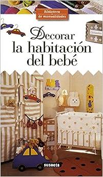 Biblioteca de Manualidades. DECORAR LA HABITACION DEL BEBE (Spanish