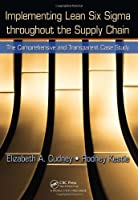 Implementing Lean Six Sigma throughout the Supply Chain: The Comprehensive and Transparent Case Study ebook download