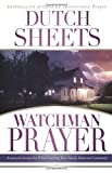Watchman Prayer: Keeping the Enemy Out While Protecting Your Family, Home and Community (0830745416) by Sheets, Dutch