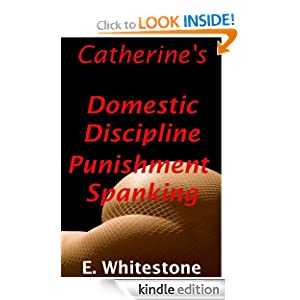 "Catherine""s Domestic Discipline Punishment Spanking E. Whitestone"