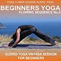 Beginners Yoga Flowing Sequence No.2.: Yoga Class and Guide Book. (       UNABRIDGED) by Yoga 2 Hear Narrated by Sue Fuller