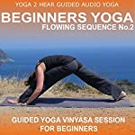 Beginners Yoga Flowing Sequence No.2.: Yoga Class and Guide Book. | Yoga 2 Hear