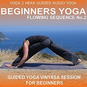 Beginners Yoga Flowing Sequence No.2.: Yoga Class and Guide Book. | [Yoga 2 Hear]