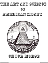 The Art and Science of American Money -How our Money is created and why it matters