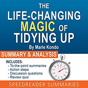 The Life-Changing Magic of Tidying Up by Marie Kondo: The Japanese Art of Decluttering and Organizing: An Action-Steps Summary and Analysis | Livre audio