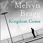 Kingdom Come: The Cumbrian Trilogy, Book 3 | Melvyn Bragg
