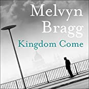 Kingdom Come: The Cumbrian Trilogy, Book 3 | Melvyn Bragg
