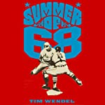 Summer of '68: The Season That Changed Baseball - and America - Forever | Tim Wendel