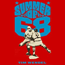 Summer of '68: The Season That Changed Baseball - and America - Forever (       UNABRIDGED) by Tim Wendel Narrated by Mark Ashby