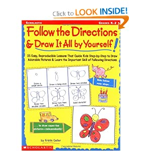 Follow the Directions & Draw It All by Yourself!: 25 Easy, Reproducible Lessons That Guide Kids Step-by-Step to Draw Adorable Pictures & Learn the Important Skill of Following Directions