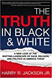 img - for The Truth In Black & White: A New Look at the Shifting Landscape of Race, Religion, and Politics in America Today book / textbook / text book