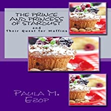 The Prince and Princess of Stardust, and Their Quest for Muffins (Volume 1) (       UNABRIDGED) by Paula M. Ezop Narrated by Kat Marlowe
