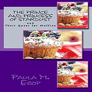 The Prince and Princess of Stardust, and Their Quest for Muffins (Volume 1) Audiobook