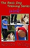 Walk! (The Basic Dog Training Series)