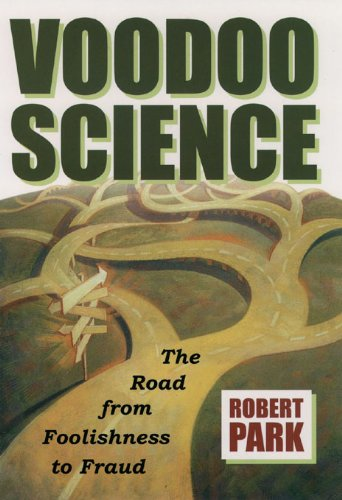 Voodoo Science:The Road from Foolishness to Fraud