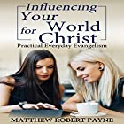 Influencing Your World for Christ: Practical Everyday Evangelism Hörbuch von Matthew Robert Payne Gesprochen von: Zachary Taylor
