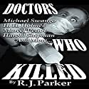 Doctors Who Killed: Case Summaries of 5 Doctors Who Were Serial Killers Audiobook by RJ Parker Narrated by Beth MacEwan