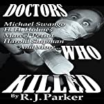 Doctors Who Killed: Case Summaries of 5 Doctors Who Were Serial Killers | RJ Parker