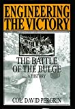 Engineering the Victory: The Battle of the Bulge: A History (Schiffer Military/Aviation History)