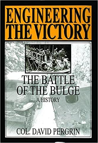Engineering the Victory: The Battle of the Bulge: A History (Schiffer Military Aviation History (Hardcover)) written by Col. David Pergrin