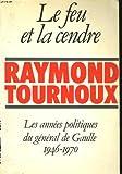 img - for Le Feu et la cendre: Les annees politiques du general de Gaulle, 1946-1970 (French Edition) book / textbook / text book