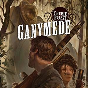 Ganymede: Clockwork Century, Book 4 | [Cherie Priest]