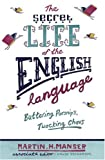 Martin H. Manser The Secret Life of The English Language: Buttering Parsnips and Twocking Chavs