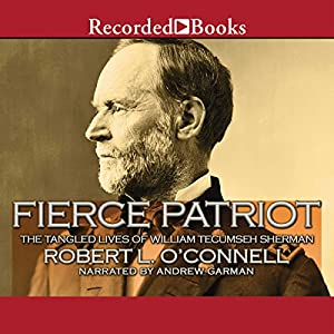 Fierce Patriot: The Tangled Lives of William Tecumseh Sherman | [Robert O'Connell]