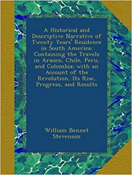 ... Chile, Peru, and Colombia; with ... Revolution, Its Rise, Progress