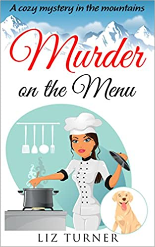 Murder on the Menu: A Cozy Mystery in the Mountains (Book 1)