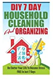 Karen Asheville DIY 7 Day Household Cleaning And Organizing - De - Clutter Your Life To Become Stress FREE In Just 7 Days! (DIY Household Hacks, Household Management, De-Cluttering)