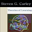 Theories of Learning (       UNABRIDGED) by Steven Carley Narrated by C. Scatena