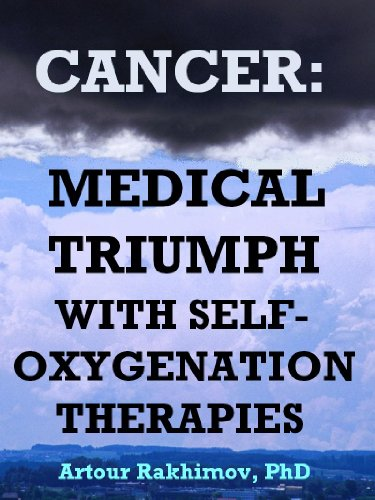 Cancer: Medical Triumph with Self-Oxygenation Therapies (Advanced Cancer Treatment)