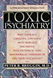 """Toxic Psychiatry: Why Therapy, Empathy, and Love Must Replace the Drugs, Electroshock, and Biochemical Theories of the """"New Psychiatry"""""""
