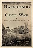 img - for Railroads of the Civil War: An Illustrated History book / textbook / text book