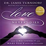 Love Never Dies: How to Reconnect and Make Peace with the Deceased-The Meditations | Dr. Jamie Turndorf