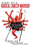 img - for Diary of a Radical Cancer Warrior: Fighting Cancer and Capitalism at the Cellular Level book / textbook / text book