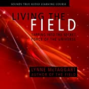 Living the Field: Tapping into the Secret Force of the Universe | [Lynne McTaggart]