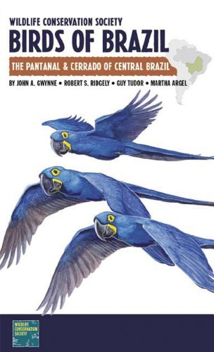 Wildlife Conservation Society Birds of Brazil: The Pantanal and Cerrado of Central Brazil (A Field Guide)