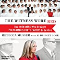 The Witness Wore Red: The 19th Wife Who Brought Polygamous Cult Leaders to Justice (       UNABRIDGED) by Rebecca Musser, M. Bridget Cook Narrated by Rebecca Musser