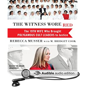 The Witness Wore Red: The 19th Wife Who Brought Polygamous Cult Leaders to Justice (Unabridged)