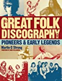 The Great Folk Discography: Pioneers & Early Legends (Great Folk Discography 1) (1846971411) by Strong, Martin C.