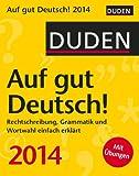 Duden Auf gut Deutsch! 2014: Rechtschreibung, Grammatik und Wortwahl einfach erklärt